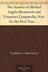 The Sonnets of Michael Angelo Buonarroti and Tommaso Campanella; Now for the First Time Translated into Rhymed English