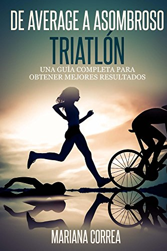 De Average a Asombroso Triatlon: Una guía completa para  obtener mejores resultados (Spanish Edition)