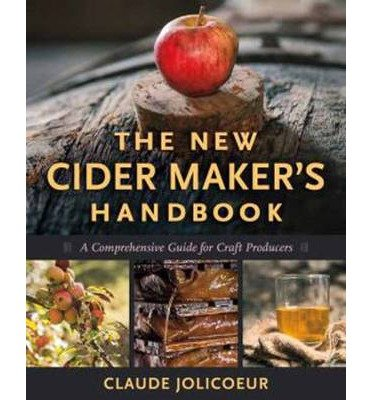 [( The New Cider Maker's Handbook: A Comprehensive Guide for Craft Producers By Jolicoeur, Claude ( Author ) Hardcover Oct - 2013)] Hardcover
