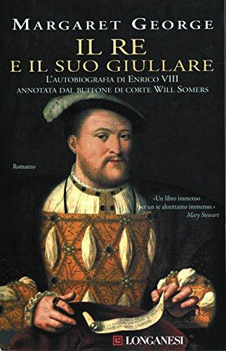 Il re e il suo giullare: L'autobiografia di Enrico VIII annotata dal buffone di corte Will Somers
