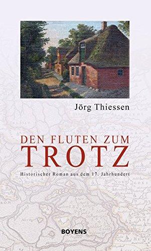 Den Fluten zum Trotz. Historischer Roman aus dem 17. Jahrhundert
