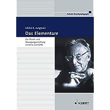 Das Elementare: Zur Musik- und Bewegungserziehung im Sinne Carl Orffs. Theorie und Praxis by Ulrike E Jungmair (2010-06-21)