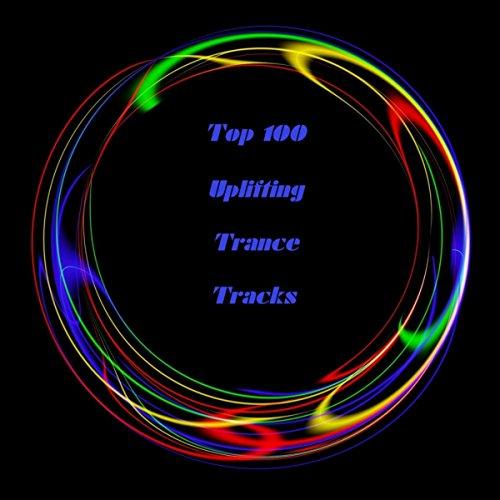 Top 100 Uplifting Trance Tracks [Explicit]