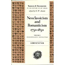 Neoclassicism and Romanticism, 1750-1850, Vol. 1: Enlightenment/Revolution (Sources and Documents in the History of Art) by Lorenz Edwin Alfred Eitner (1970-06-30)