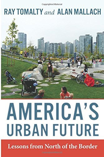 America's Urban Future: Lessons from North of the Border by Ray Tomalty (2016-04-30)