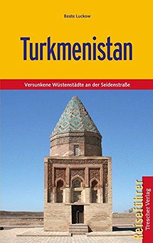 Preisvergleich Produktbild Turkmenistan - Versunkene Wüstenstädte an der Seidenstraße (Trescher-Reihe Reisen)