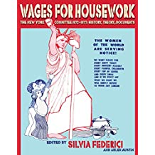 Wages for Housework: The New York Committee 1972-1977: History, Theory, Documents