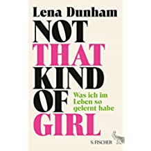 Not That Kind of Girl: Was ich im Leben so gelernt habe (German Edition)