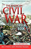 The American Civil War Trivia Book: Interesting American Civil War Stories You Didn't Know: Volume 3 (Trivia War Books)