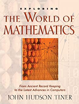 Exploring the World of Mathematics (English Edition) von [Tiner, John Hudson]