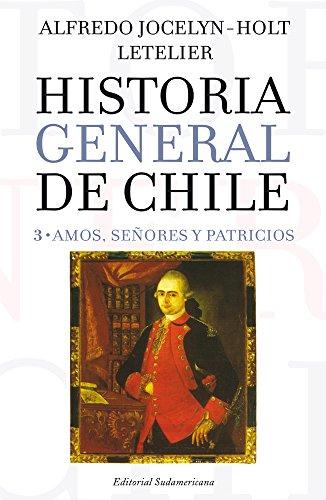 Historia general de Chile III: Amos, señores y patricios