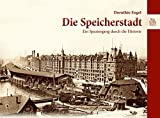 Die Speicherstadt: Ein Spaziergang durch die Historie - Dorothée Engel