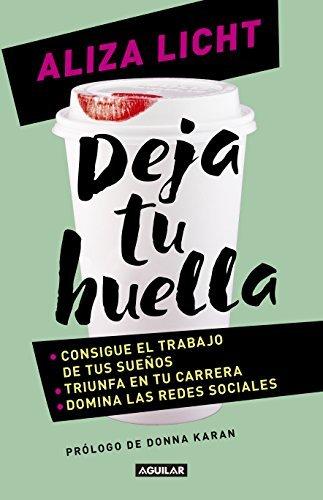 Deja tu huella / Leave Your Mark Consigue el trabajo de tus sue??os, triunfa en tu carrera y domina lasredes sociales. (Spanish Edition) by Aliza Licht (2016-04-12)