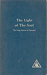 The Light of The Soul: Its Science and Effect - A Paraphrase of The Yoga Sutras of Patanjali, with Commentary By Alice A. Bailey