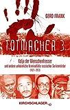 Totmacher 3: Kolja der Menschenfresser und andere unheimliche Kriminalfälle russischer Serienmörder (1921-2012) by Gerd Frank (2015-04-01) - Gerd Frank