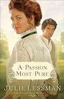 A Passion Most Pure (The Daughters of Boston Book #1): A Novel par [Lessman, Julie]