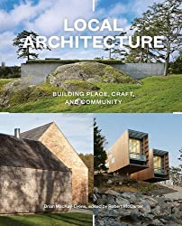 Local Architecture: Building Place, Craft, and Community by Brian Mackay-Lyons (2014-12-16)