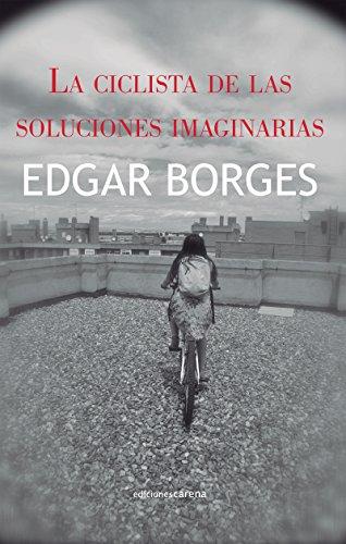 La ciclista de las soluciones imaginarias (Narrativa) par Edgar Borges