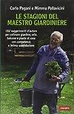 Le stagioni del maestro giardiniere. 182 suggerimenti d'autore per coltivare giardino, orto, balcone e piante di casa con competenza e intima soddisfazione