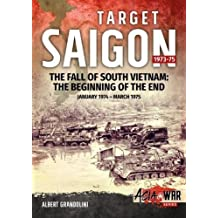 Target Saigon: The Fall of South Vietnam: Volume 2: The Beginning of the End, January 1974 – March 1975 (Asia@War Series)