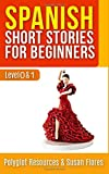 Spanish Short Stories for Beginners: Level 0 + 1 - Comprehensive Spanish Learning Stories: Volume 1 (Spanish for Adults)