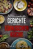 Türkische Rezepte! 30 traumhafte Gerichte aus der türkischen Küche! ✅ (Orientalisch, Mediteran, Vegetarisch, Anfänger, Kochbuch, Abnehmen, Spezialitäten)✅
