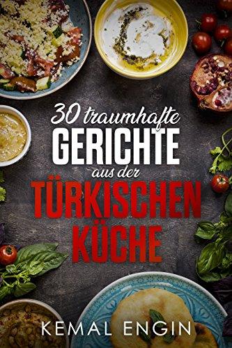 Die Türkei Punkt (Türkische Rezepte! 30 traumhafte Gerichte aus der türkischen Küche! ✅ (Orientalisch, Mediteran, Vegetarisch, Anfänger, Kochbuch, Abnehmen, Spezialitäten)✅)
