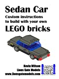 Sedan Car: Custom instructions to build with your own LEGO bricks (Lions Gate Models Custom LEGO Instructions Book 4)