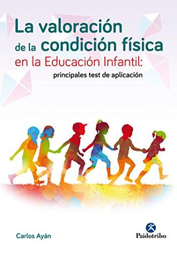 La valoración de la condición física en la educación infantil: Principales tests de aplicación (Deportes nº 32) por Carlos Ayán