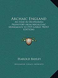 Archaic England: An Essay in Deciphering Prehistory from Megalithic Monuments V2 1919 (Large Print Edition)