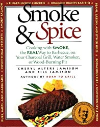 Smoke & Spice: Cooking with Smoke, the Real Way to Barbecue, on Your Charcoal Grill, Water Smoker, or Wood-Burning Pit by Cheryl Alters Jamison (1994-05-02)