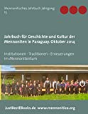 Jahrbuch für Geschichte und Kultur der Mennoniten in Paraguay. Jahrgang 15 Oktober 2014: Institutionen - Traditionen - Erneuerungen im Mennonitentum (Mennonitische Jahrbücher)