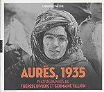 Aurès (Algérie) 1935. Photographies de Thérèse Rivière et Germaine Tillion de Christian Phéline