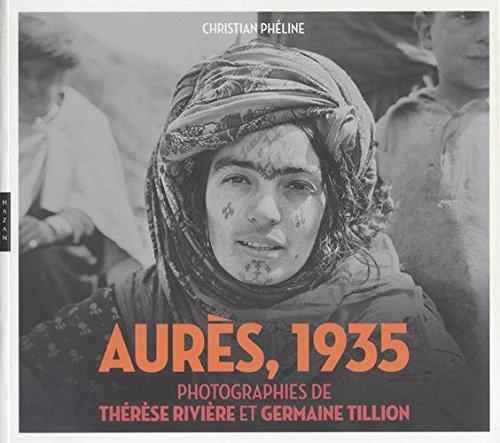 Aurs (Algrie) 1935. Photographies de Thrse Rivire et Germaine Tillion