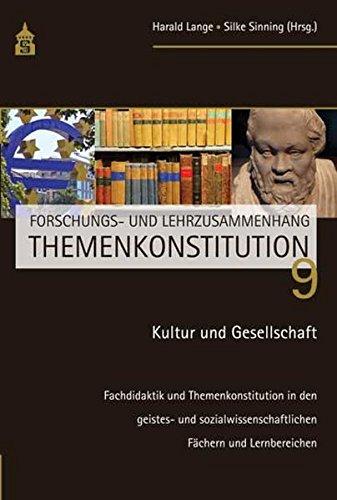 Kultur und Gesellschaft: Fachdidaktik und Themenkonstitution in den geistes- und sozialwissenschaftlichen Fächern und Lenbereichen (Forschungs- und Lehrzusammenhang Themenkonstitution)