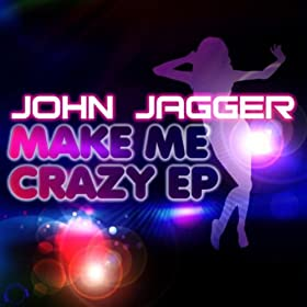 John Jagger-Make Me Crazy