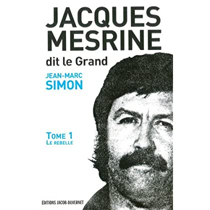 Jacques Mesrine dit le Grand : Volume1, Le rebelle : 1936 -1973 [Broché]