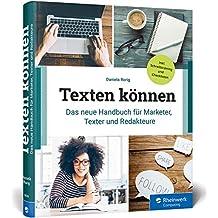 Texten können: Das neue Handbuch für Marketer, Online-Texter und Redakteure. Mit Checklisten und Schreibanleitungen für alle Web-Textarten