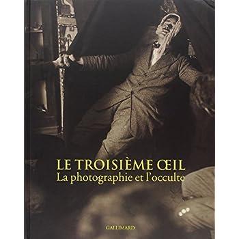 Le Troisième œil: La photographie et l'occulte