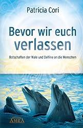 Bevor wir euch verlassen: Botschaften der Wale und Delfine an die Menschen (German Edition)