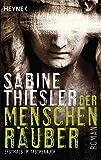 Der Menschenräuber: Roman - Sabine Thiesler