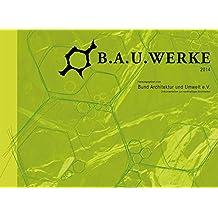 B.A.U.WERKE: Dokumentation zur nachhaltigen Architektur