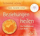 CD Das Innere Kind – Beziehungen heilen: Die Meditationen zum Buch