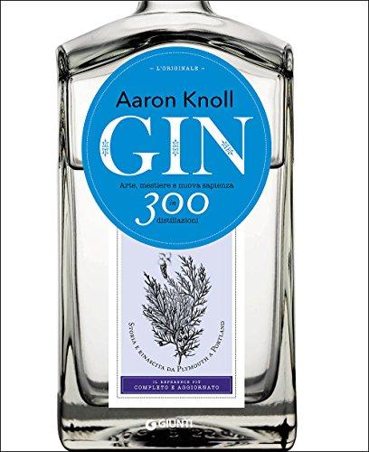 Gin. Arte, mestiere e nuova sapienza in 300 distillazioni