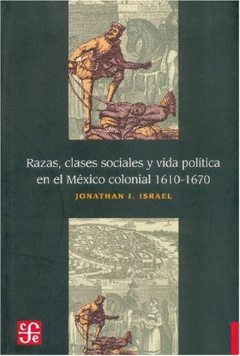 Razas, clases sociales y vida politica en el México colonial (Historia (Fondo de Cultura Economica de Argentina))