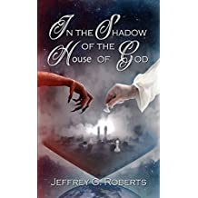 In the Shadow of the House of God (English Edition)