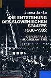 Die Entstehung des slowenischen Staates 1988-1992: Der Zerfall Jugoslawiens - Janez Jan?a