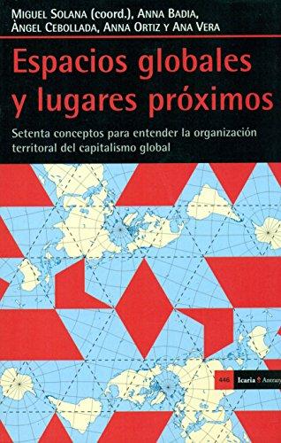 Espacios globales y lugares próximos : setenta conceptos para entender la organización territorial del capitalismo global por Icaria editorial