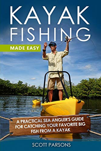 Kayak Fishing Made Easy: A Practical Sea Angler's Guide for Catching Your Favorite Big Fish from a Kayak (Kayak Fishing in Black&White, Band 1) (Florida Kajak-angeln)