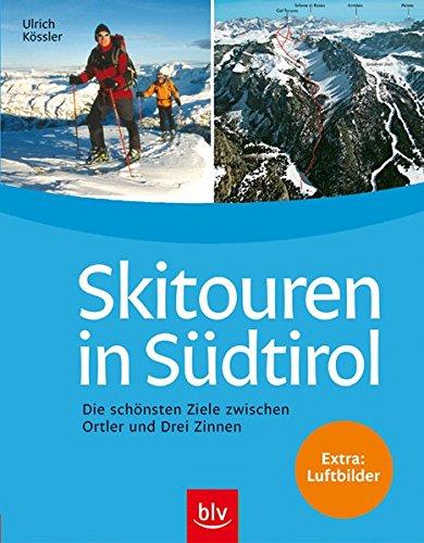 Skitouren in Südtirol: Die schönsten Ziele zwischen Ortler und Drei Zinnen.  Extra: Luftbilder und Höhenprofile